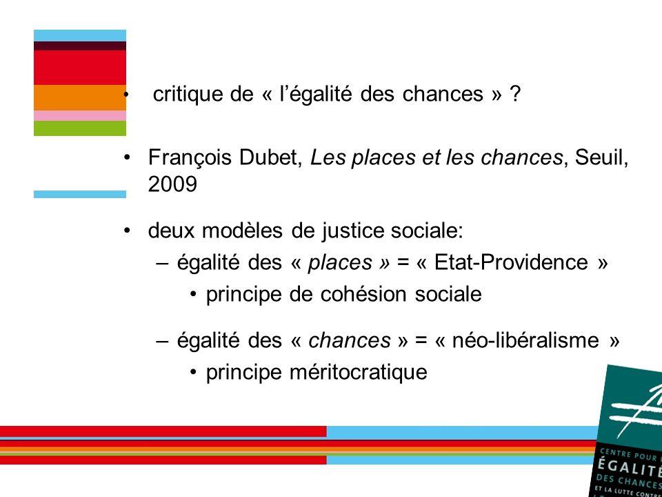 critique de « légalité des chances » ? François Dubet, Les places et les chances, Seuil, 2009 deux modèles de justice sociale: –égalité des « places »