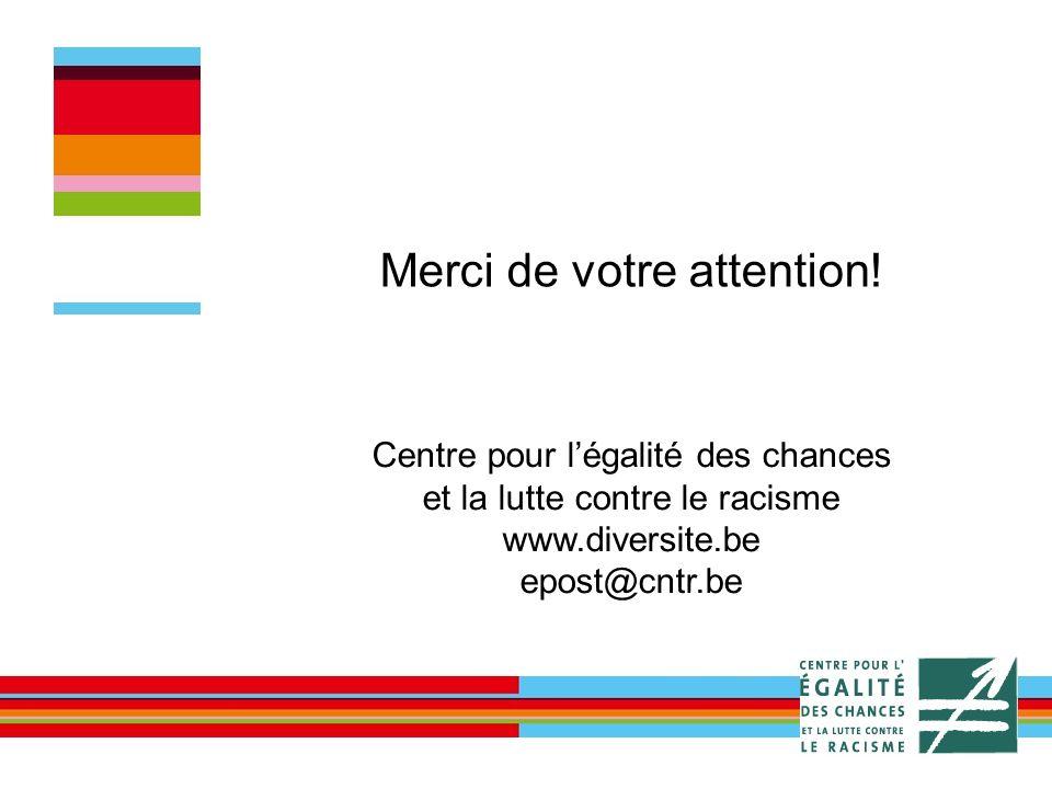 Merci de votre attention! Centre pour légalité des chances et la lutte contre le racisme www.diversite.be epost@cntr.be