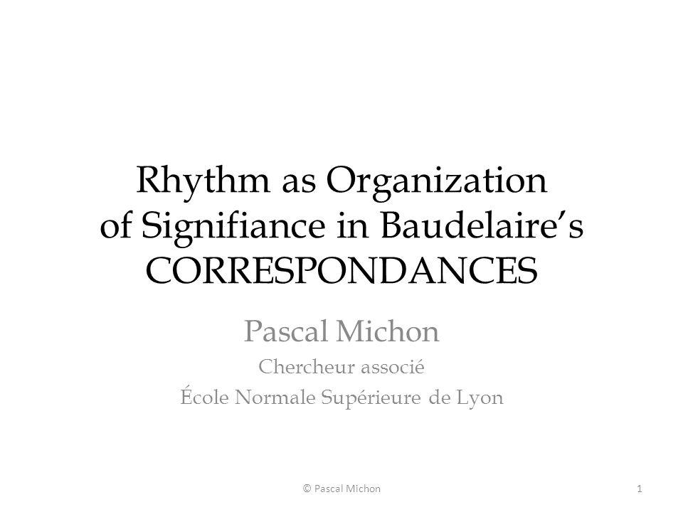 Rhythm as Organization of Signifiance in Baudelaires CORRESPONDANCES Pascal Michon Chercheur associé École Normale Supérieure de Lyon 1© Pascal Michon