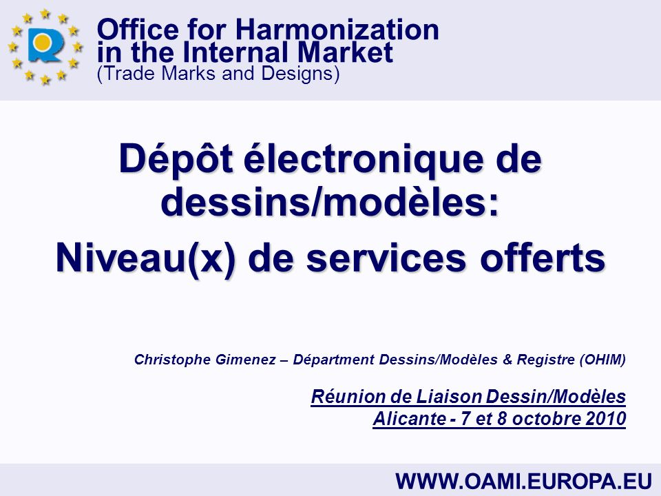 Office for Harmonization in the Internal Market (Trade Marks and Designs) WWW.OAMI.EUROPA.EU Dépôt électronique de dessins/modèles: Niveau(x) de servi