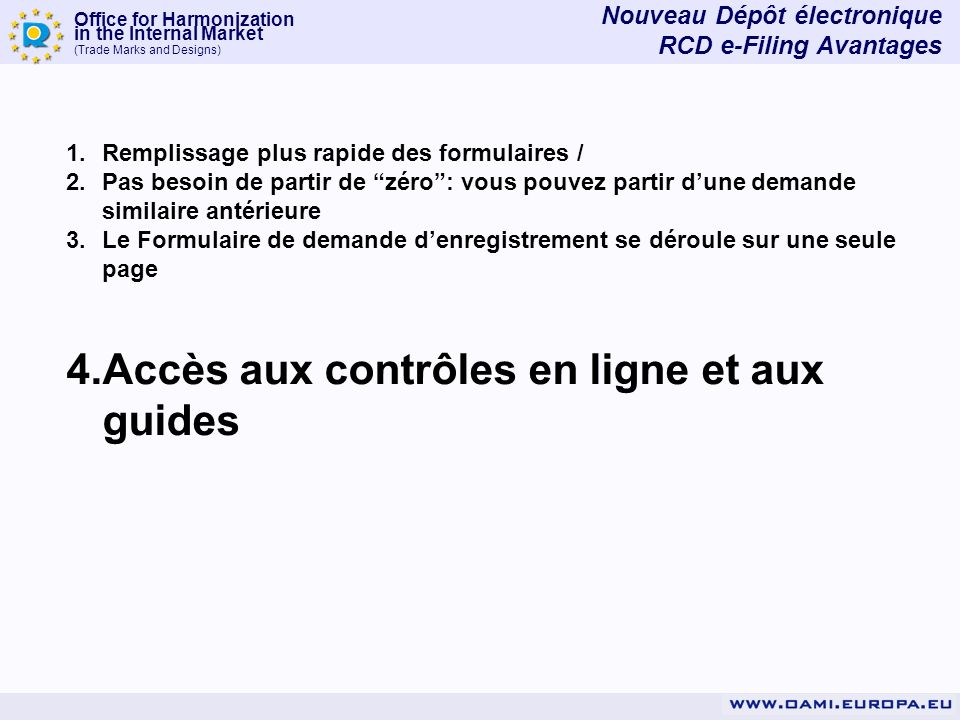 Office for Harmonization in the Internal Market (Trade Marks and Designs) 1.Remplissage plus rapide des formulaires / 2.Pas besoin de partir de zéro: