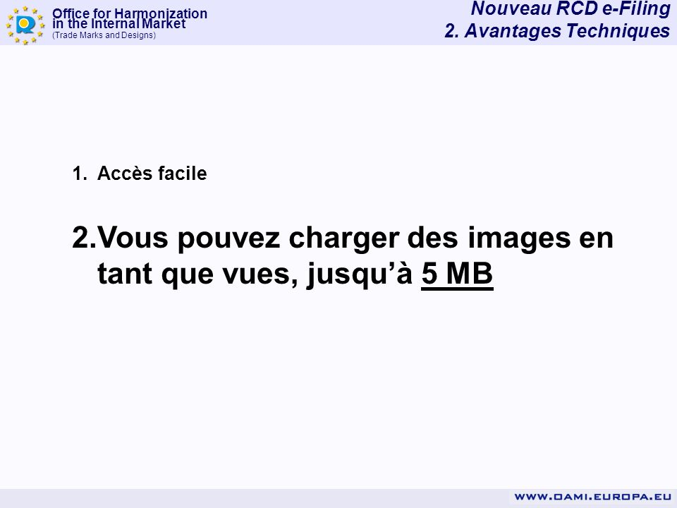 Office for Harmonization in the Internal Market (Trade Marks and Designs) 1.Accès facile 2.Vous pouvez charger des images en tant que vues, jusquà 5 M