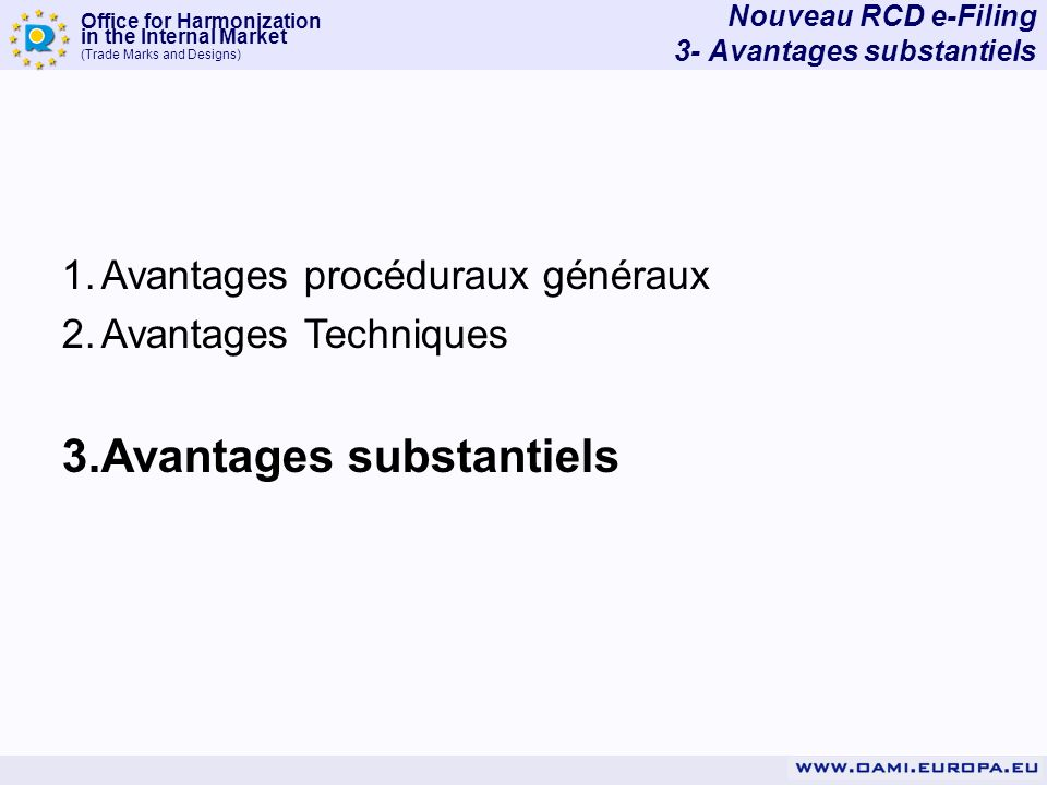Office for Harmonization in the Internal Market (Trade Marks and Designs) Nouveau RCD e-Filing 3- Avantages substantiels 1.Avantages procéduraux génér