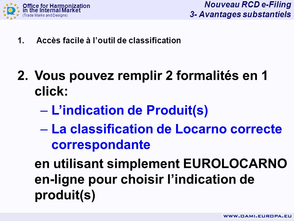 Office for Harmonization in the Internal Market (Trade Marks and Designs) 1. Accès facile à loutil de classification 2.Vous pouvez remplir 2 formalité