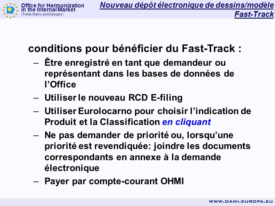Office for Harmonization in the Internal Market (Trade Marks and Designs) conditions pour bénéficier du Fast-Track : –Être enregistré en tant que dema