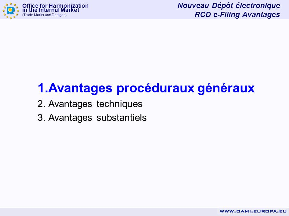 Office for Harmonization in the Internal Market (Trade Marks and Designs) 1.Avantages procéduraux généraux 2.Avantages techniques 3.Avantages substant