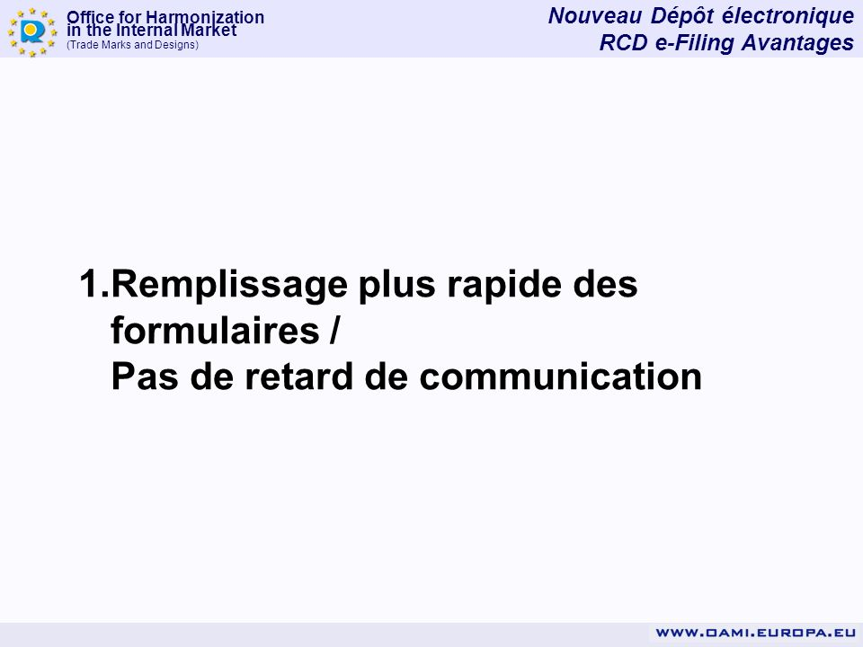 Office for Harmonization in the Internal Market (Trade Marks and Designs) 1.Remplissage plus rapide des formulaires / Pas de retard de communication N