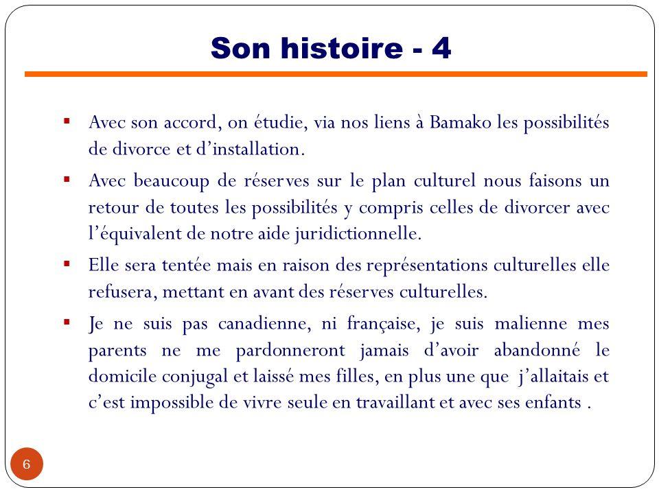 Son histoire - 4 Avec son accord, on étudie, via nos liens à Bamako les possibilités de divorce et dinstallation. Avec beaucoup de réserves sur le pla