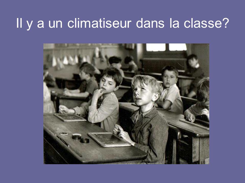 Il y a un climatiseur dans la classe?