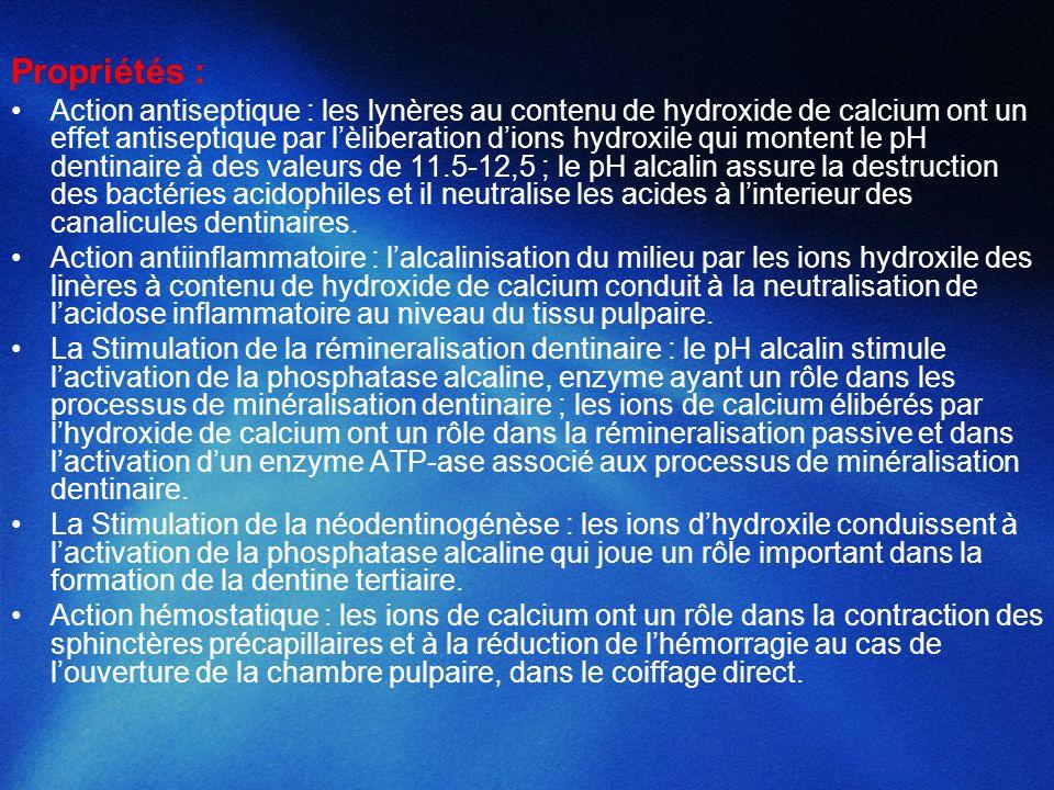 Propriétés : Action antiseptique : les lynères au contenu de hydroxide de calcium ont un effet antiseptique par lèliberation dions hydroxile qui monte