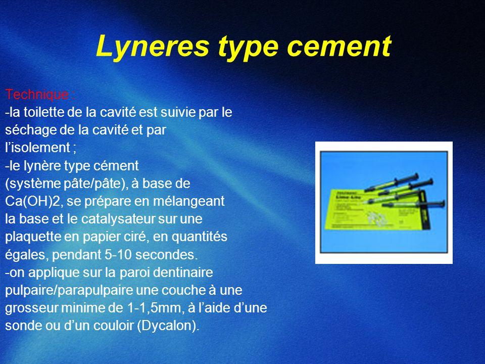 Lyneres type cement Technique : -la toilette de la cavité est suivie par le séchage de la cavité et par lisolement ; -le lynère type cément (système p