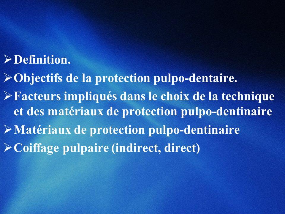 Definition. Objectifs de la protection pulpo-dentaire. Facteurs impliqués dans le choix de la technique et des matériaux de protection pulpo-dentinair