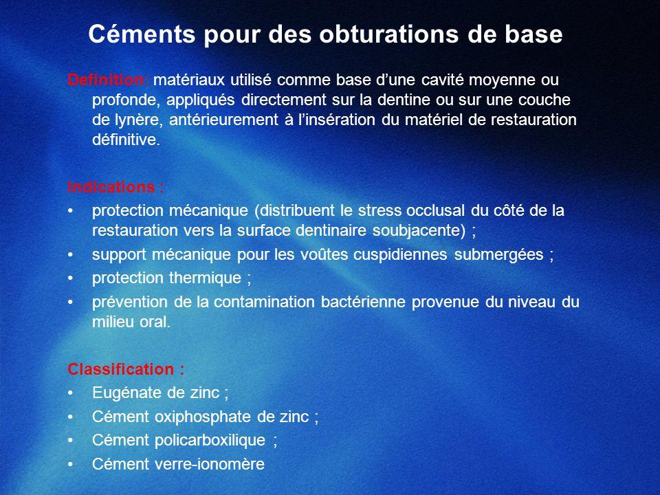 Céments pour des obturations de base Definition: matériaux utilisé comme base dune cavité moyenne ou profonde, appliqués directement sur la dentine ou