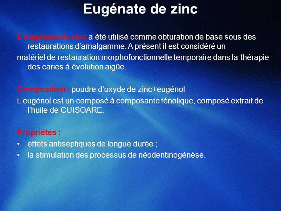 Eugénate de zinc Leugénate de zinc a été utilisé comme obturation de base sous des restaurations damalgamme. A présent il est considéré un matériel de