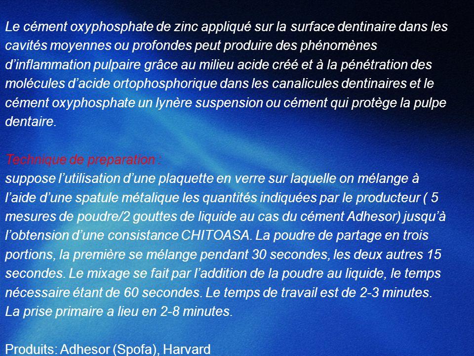 Le cément oxyphosphate de zinc appliqué sur la surface dentinaire dans les cavités moyennes ou profondes peut produire des phénomènes dinflammation pu