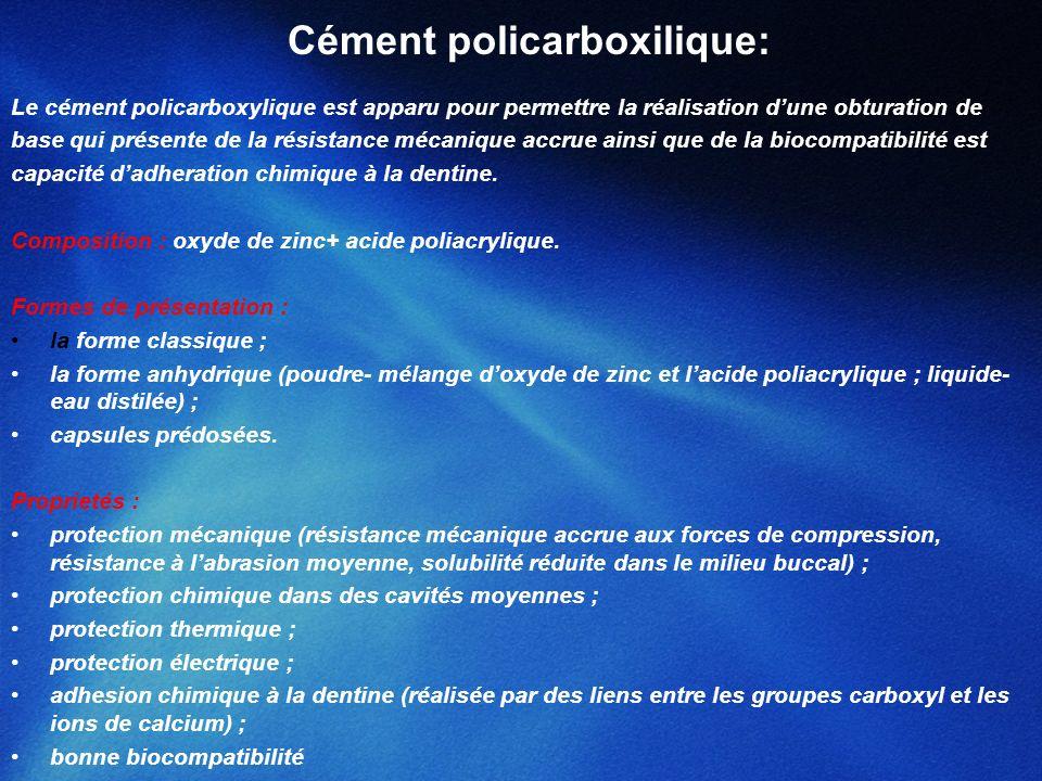 Cément policarboxilique: Le cément policarboxylique est apparu pour permettre la réalisation dune obturation de base qui présente de la résistance méc