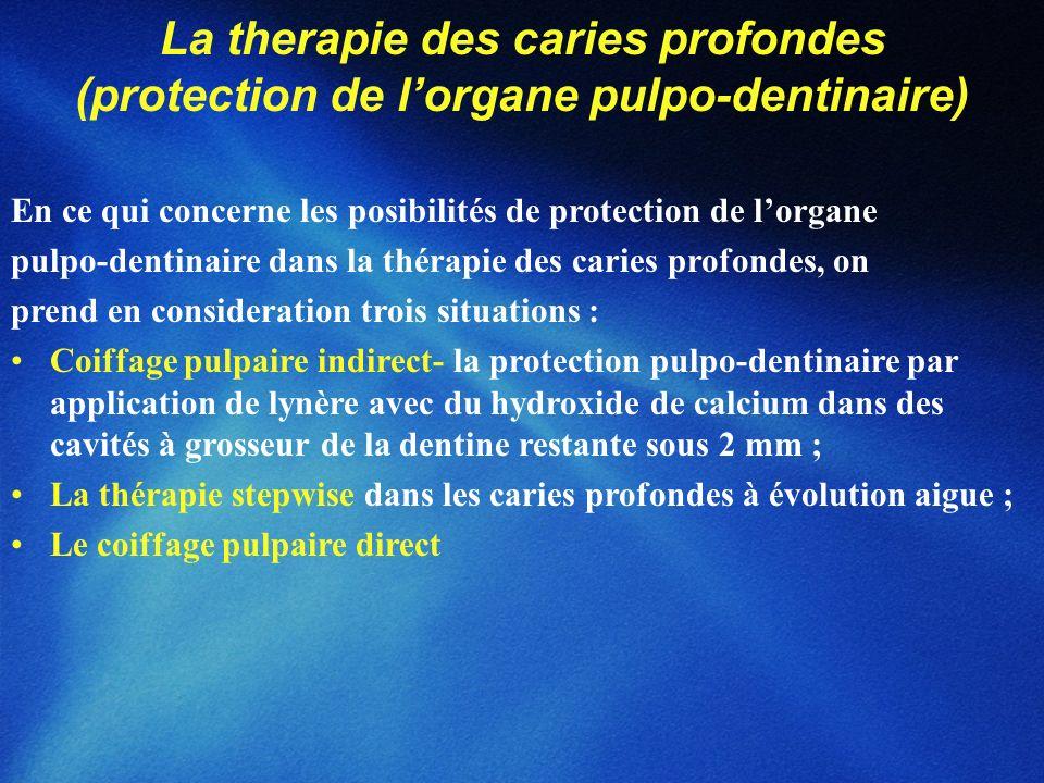 La therapie des caries profondes (protection de lorgane pulpo-dentinaire) En ce qui concerne les posibilités de protection de lorgane pulpo-dentinaire