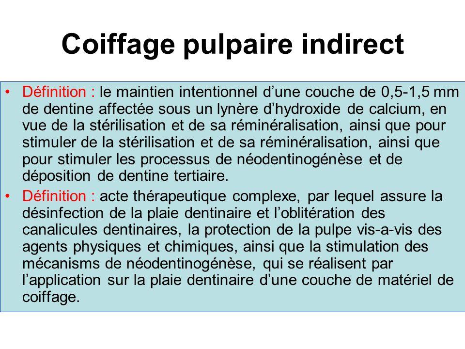 Coiffage pulpaire indirect Définition : le maintien intentionnel dune couche de 0,5-1,5 mm de dentine affectée sous un lynère dhydroxide de calcium, e