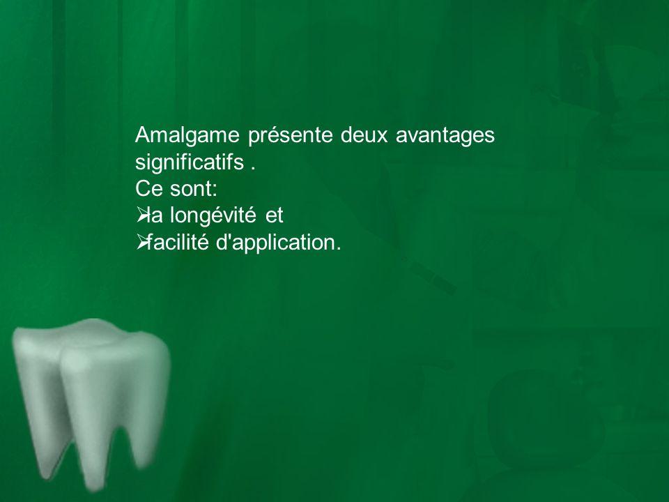 Amalgame présente deux avantages significatifs. Ce sont: la longévité et facilité d'application.