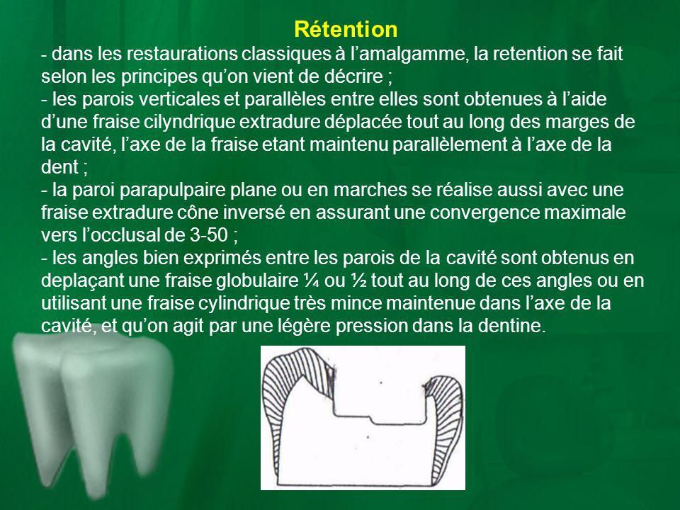 Rétention - dans les restaurations classiques à lamalgamme, la retention se fait selon les principes quon vient de décrire ; - les parois verticales e