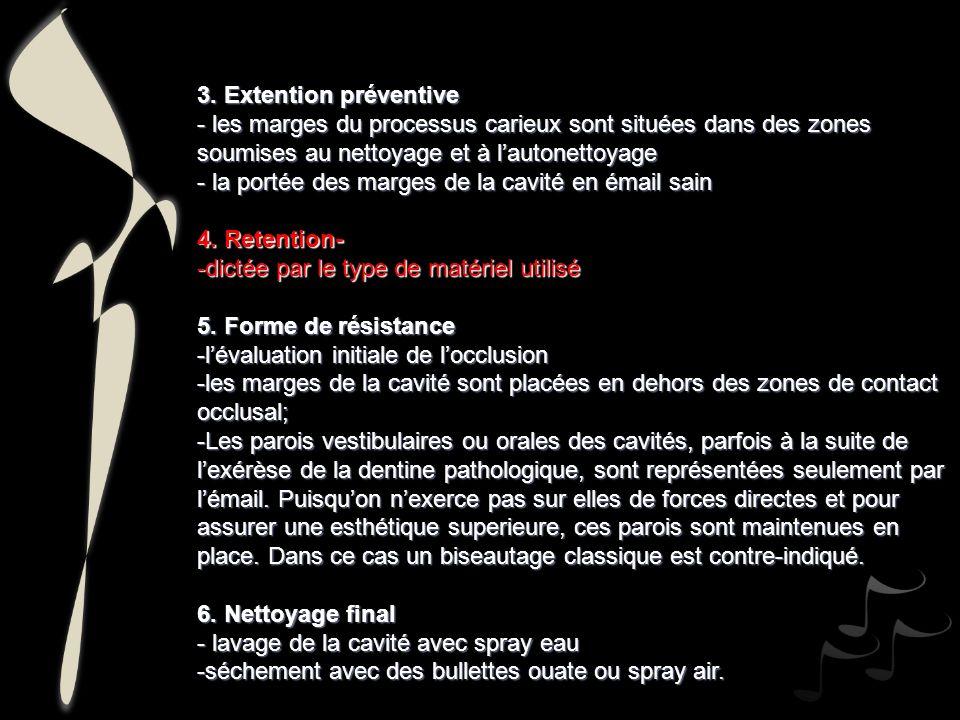 3. Extention préventive - les marges du processus carieux sont situées dans des zones soumises au nettoyage et à lautonettoyage - la portée des marges