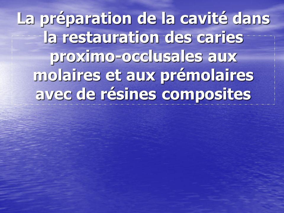 La préparation de la cavité dans la restauration des caries proximo-occlusales aux molaires et aux prémolaires avec de résines composites