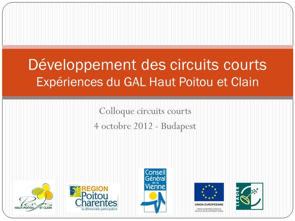 Colloque circuits courts 4 octobre 2012 - Budapest Développement des circuits courts Expériences du GAL Haut Poitou et Clain