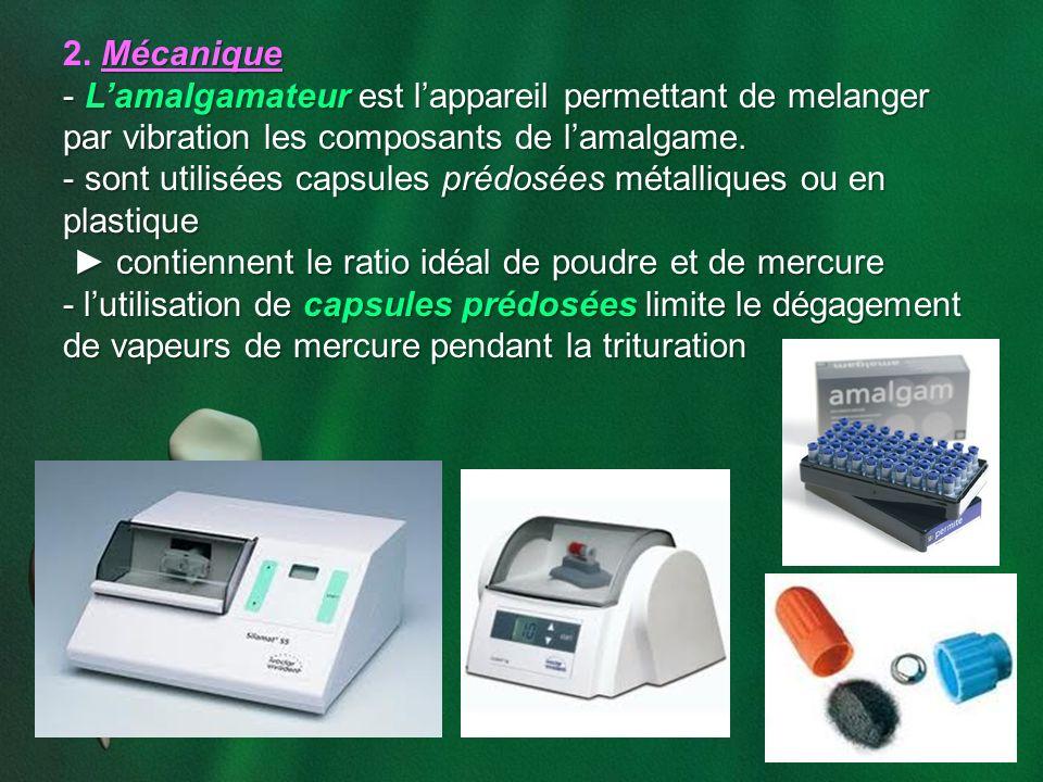 Mécanique 2. Mécanique - Lamalgamateur est lappareil permettant de melanger par vibration les composants de lamalgame. - sont utilisées capsules prédo