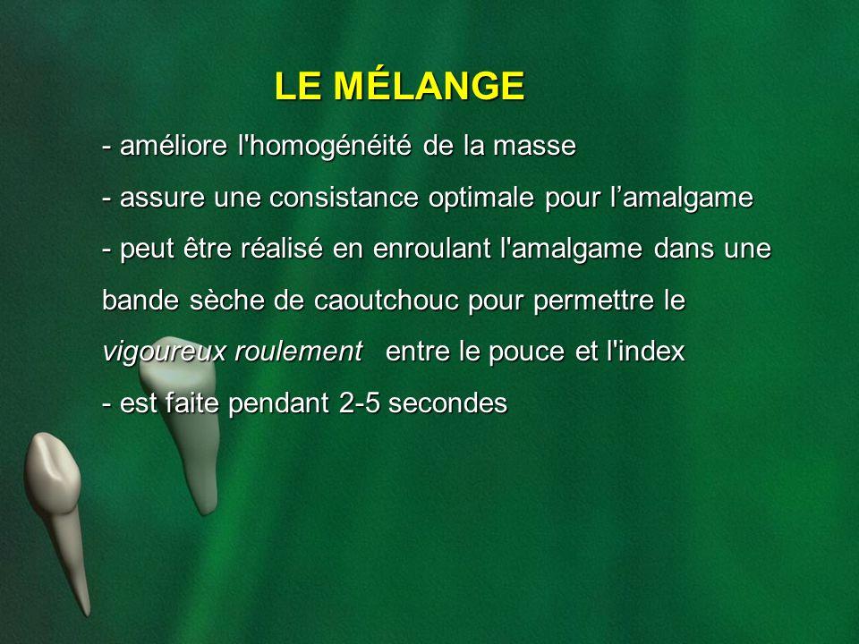 LE MÉLANGE - améliore l'homogénéité de la masse - assure une consistance optimale pour lamalgame - peut être réalisé en enroulant l'amalgame dans une