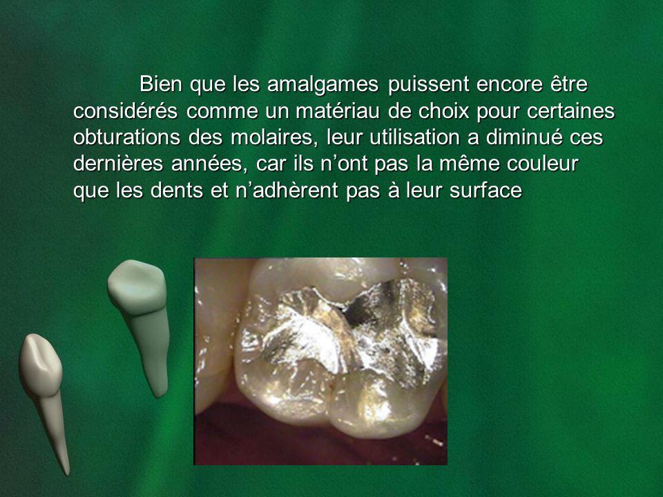 Bien que les amalgames puissent encore être considérés comme un matériau de choix pour certaines obturations des molaires, leur utilisation a diminué