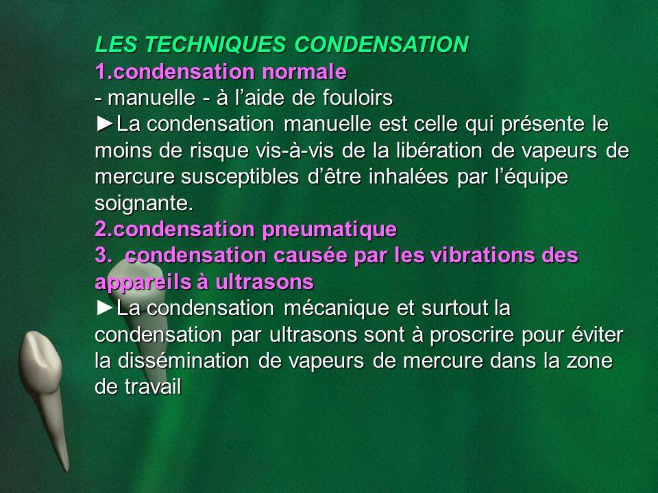 LES TECHNIQUES CONDENSATION 1.condensation normale - manuelle - à laide de fouloirs La condensation manuelle est celle qui présente le moins de risque