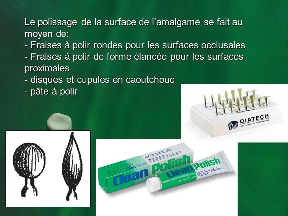 Le polissage de la surface de lamalgame se fait au moyen de: - Fraises à polir rondes pour les surfaces occlusales - Fraises à polir de forme élancée
