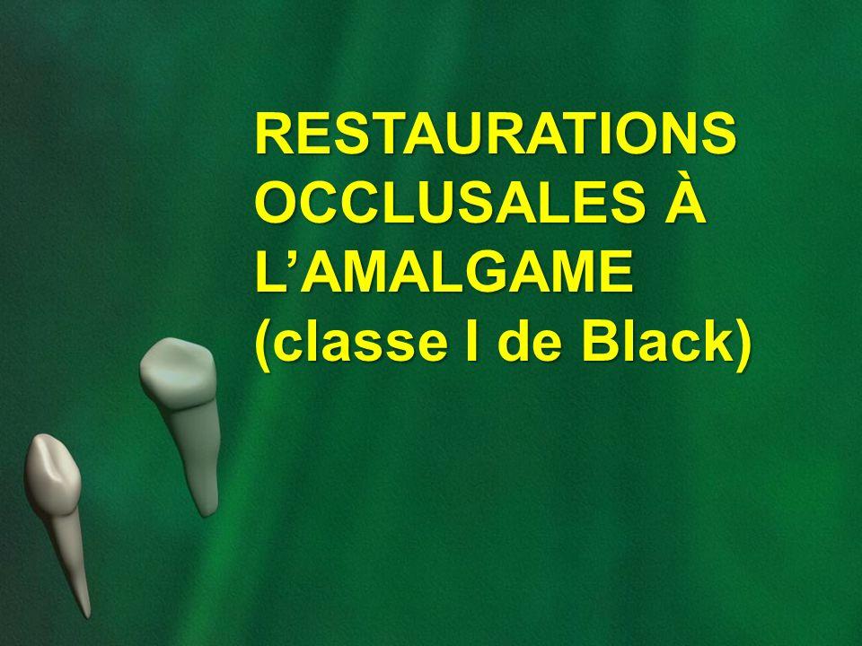 RESTAURATIONS OCCLUSALES À LAMALGAME (classe I de Black)