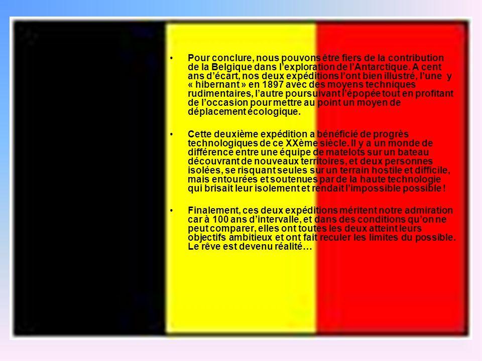 Pour conclure, nous pouvons être fiers de la contribution de la Belgique dans lexploration de lAntarctique.