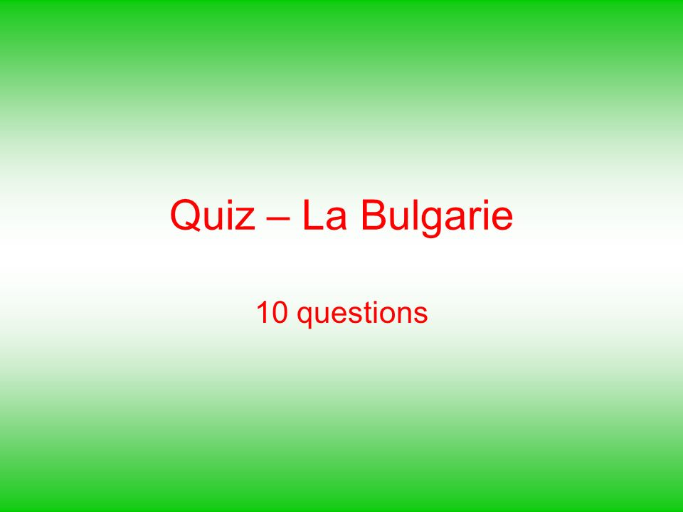 Quiz – La Bulgarie 10 questions
