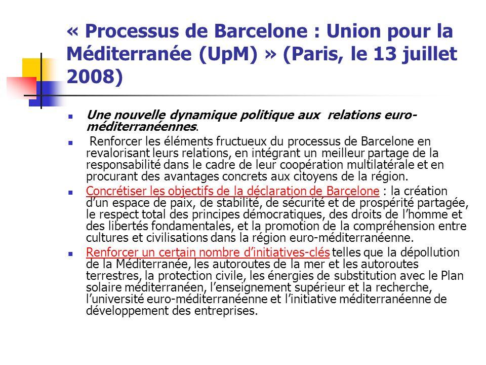 « Processus de Barcelone : Union pour la Méditerranée (UpM) » (Paris, le 13 juillet 2008) Une nouvelle dynamique politique aux relations euro- méditerranéennes.