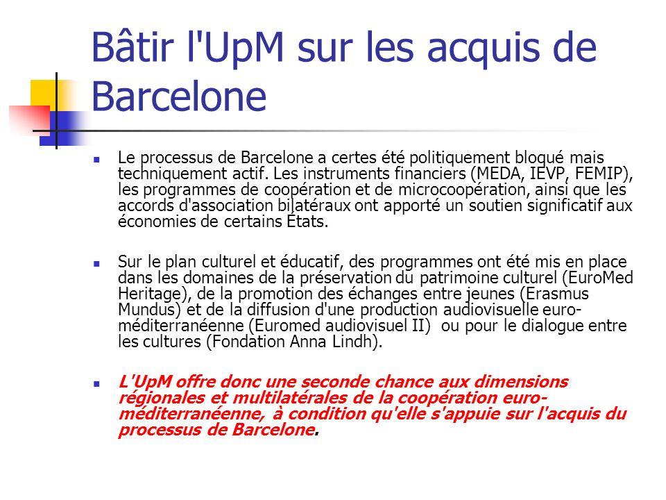 Bâtir l UpM sur les acquis de Barcelone Le processus de Barcelone a certes été politiquement bloqué mais techniquement actif.