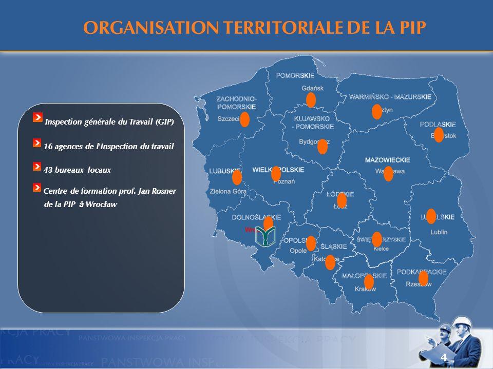 4 Inspection générale du Travail (GIP) 16 agences de l'Inspection du travail 43 bureaux locaux Centre de formation prof. Jan Rosner de la PIP à Wrocła