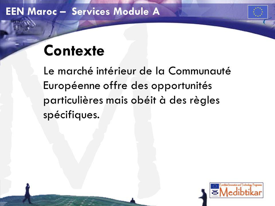 M EEN Maroc – Services Module A Contexte Le marché intérieur de la Communauté Européenne offre des opportunités particulières mais obéit à des règles spécifiques.