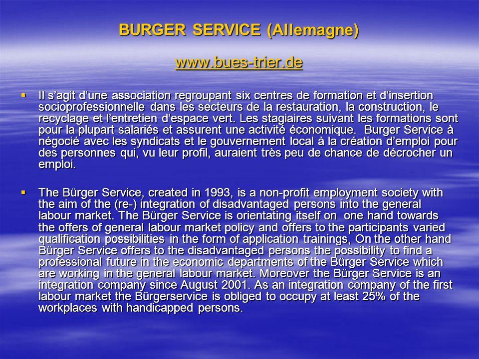 BURGER SERVICE (Allemagne) www.bues-trier.de www.bues-trier.de Il sagit dune association regroupant six centres de formation et dinsertion socioprofes