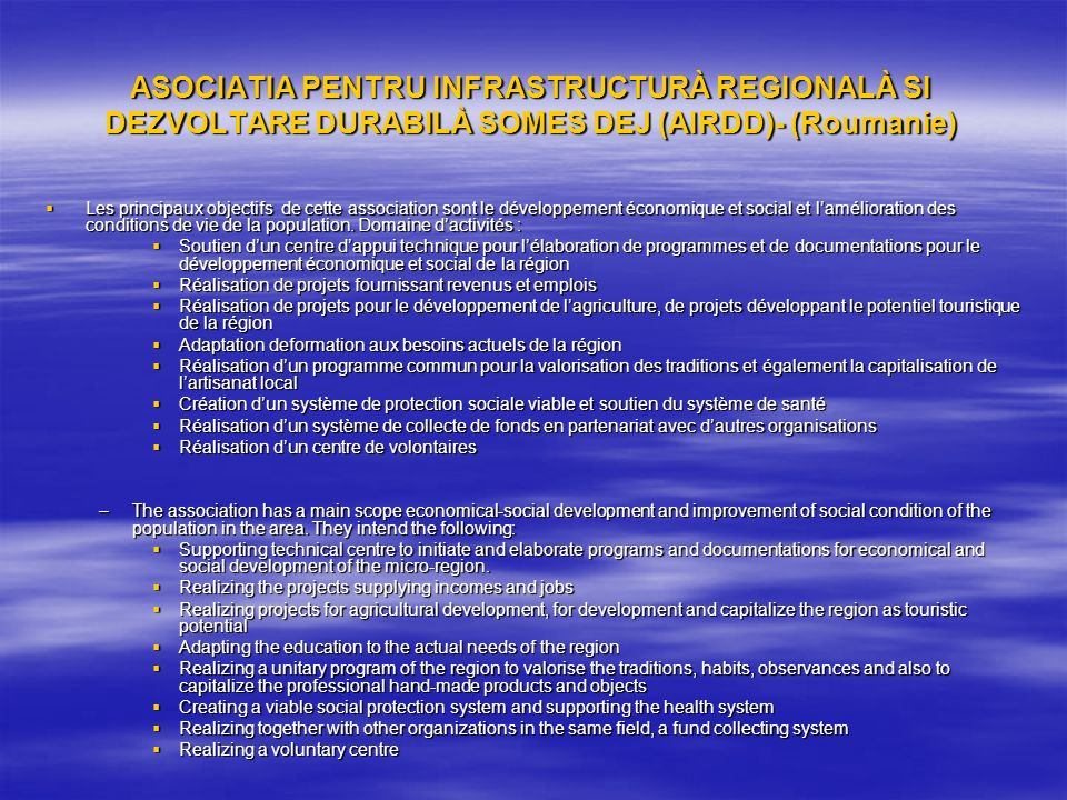 ASOCIATIA PENTRU INFRASTRUCTURÀ REGIONALÀ SI DEZVOLTARE DURABILÀ SOMES DEJ (AIRDD)- (Roumanie) Les principaux objectifs de cette association sont le d