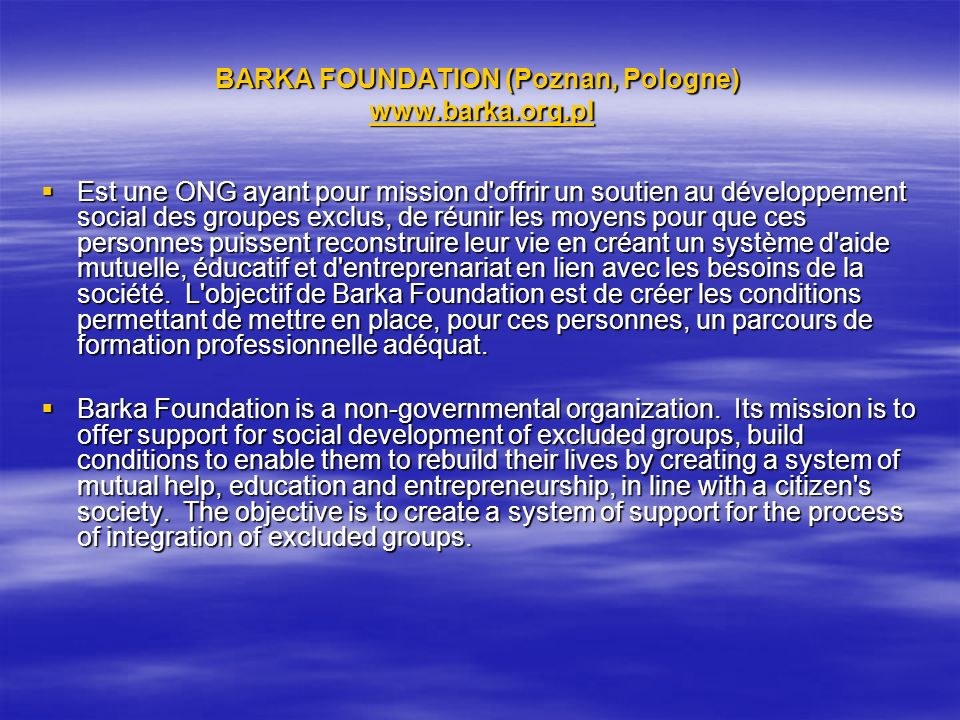 BARKA FOUNDATION (Poznan, Pologne) www.barka.org.pl www.barka.org.pl Est une ONG ayant pour mission d'offrir un soutien au développement social des gr