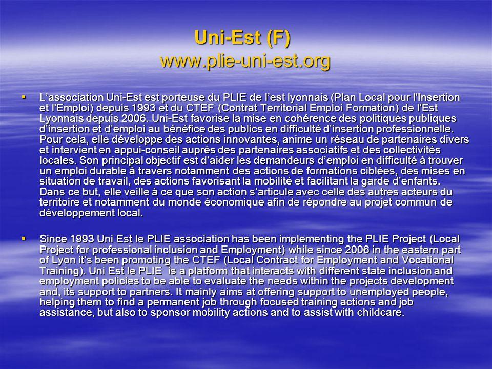 Uni-Est (F) www.plie-uni-est.org Lassociation Uni-Est est porteuse du PLIE de lest lyonnais (Plan Local pour l'Insertion et l'Emploi) depuis 1993 et d