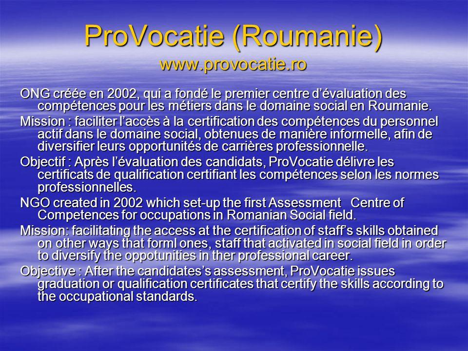 ProVocatie (Roumanie) www.provocatie.ro ONG créée en 2002, qui a fondé le premier centre dévaluation des compétences pour les métiers dans le domaine