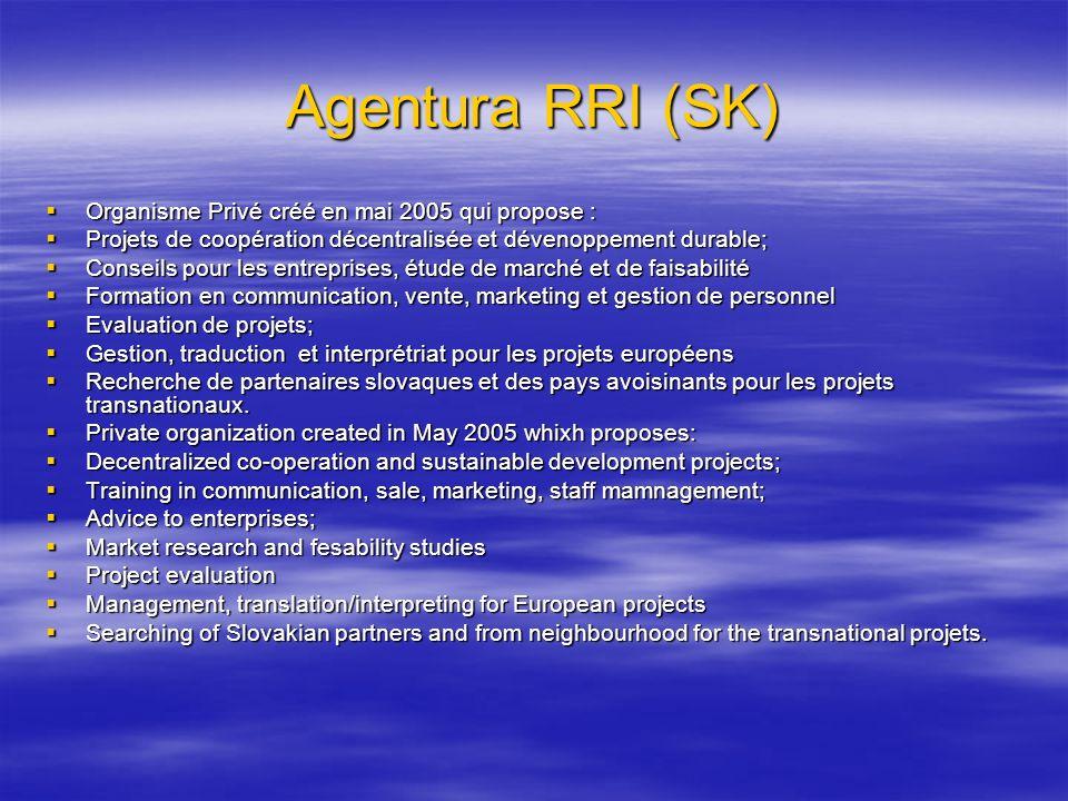 Agentura RRI (SK) Organisme Privé créé en mai 2005 qui propose : Organisme Privé créé en mai 2005 qui propose : Projets de coopération décentralisée e