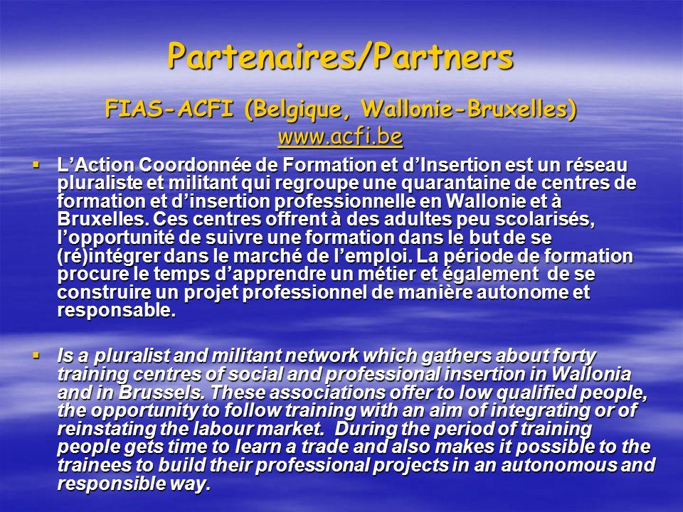 Partenaires/Partners FIAS-ACFI (Belgique, Wallonie-Bruxelles) www.acfi.be www.acfi.be LAction Coordonnée de Formation et dInsertion est un réseau plur