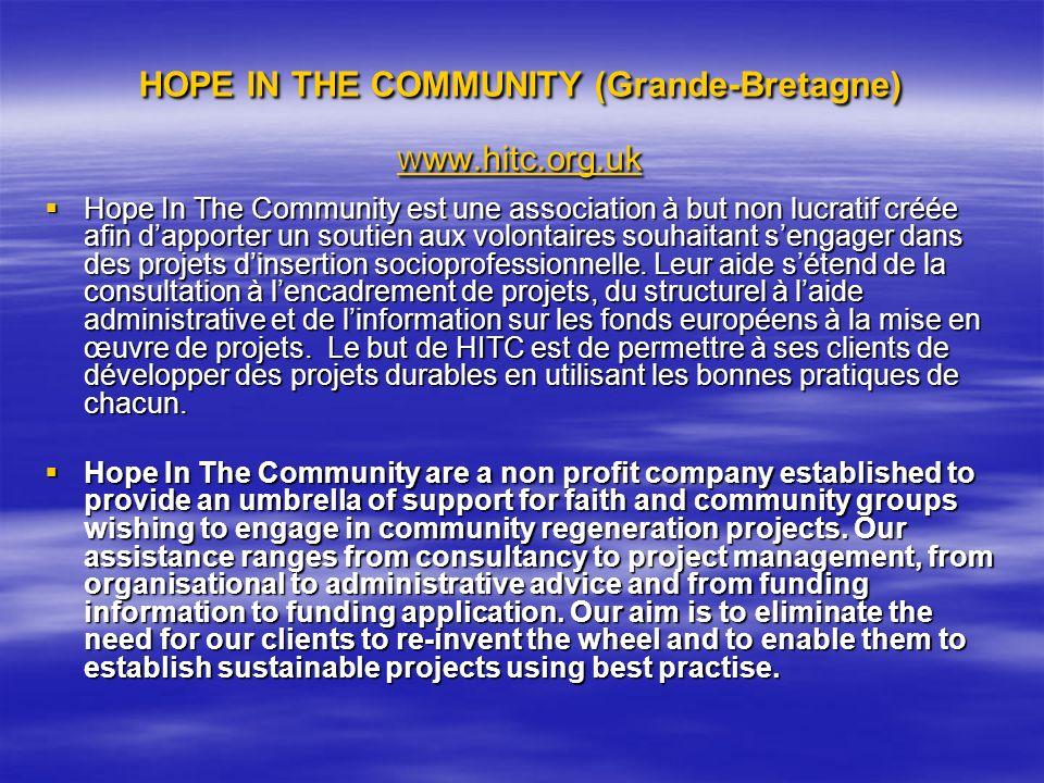 HOPE IN THE COMMUNITY (Grande-Bretagne) W ww.hitc.org.uk ww.hitc.org.uk Hope In The Community est une association à but non lucratif créée afin dappor