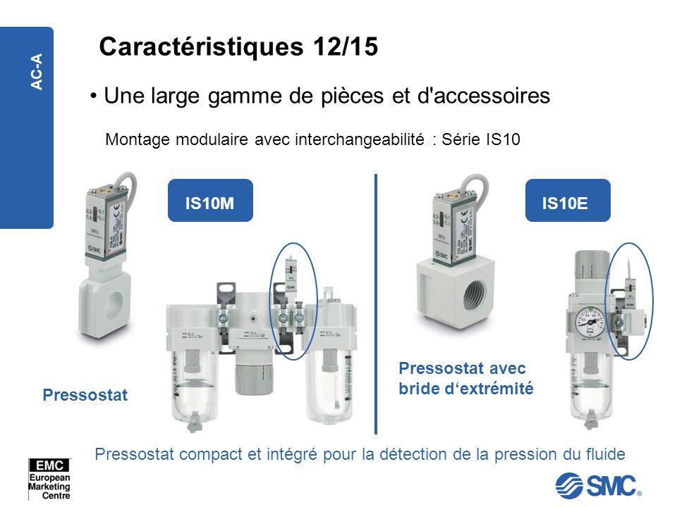 AC-A Caractéristiques 12/15 Une large gamme de pièces et d'accessoires Montage modulaire avec interchangeabilité : Série IS10 IS10MIS10E Pressostat Pr