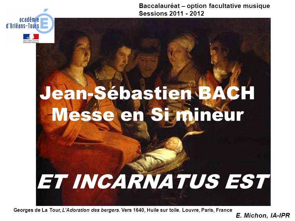 Jean-Sébastien BACH Messe en Si mineur ET INCARNATUS EST Georges de La Tour, LAdoration des bergers. Vers 1640, Huile sur toile. Louvre, Paris, France