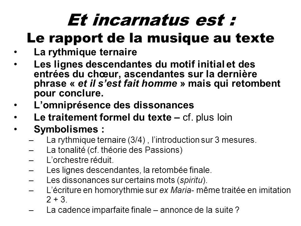 Et incarnatus est : Le rapport de la musique au texte La rythmique ternaire Les lignes descendantes du motif initial et des entrées du chœur, ascendan